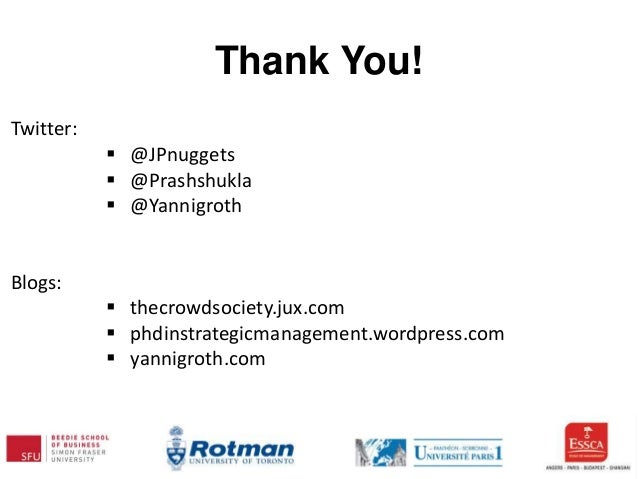 Thank You! Twitter:  @JPnuggets  @Prashshukla  @Yannigroth Blogs:  thecrowdsociety.jux.com  phdinstrategicmanagement....