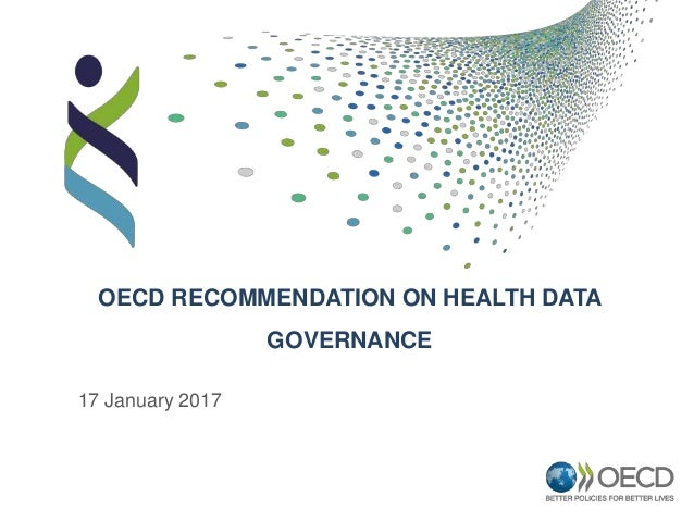OECD RECOMMENDATION ON HEALTH DATA GOVERNANCE 17 January 2017