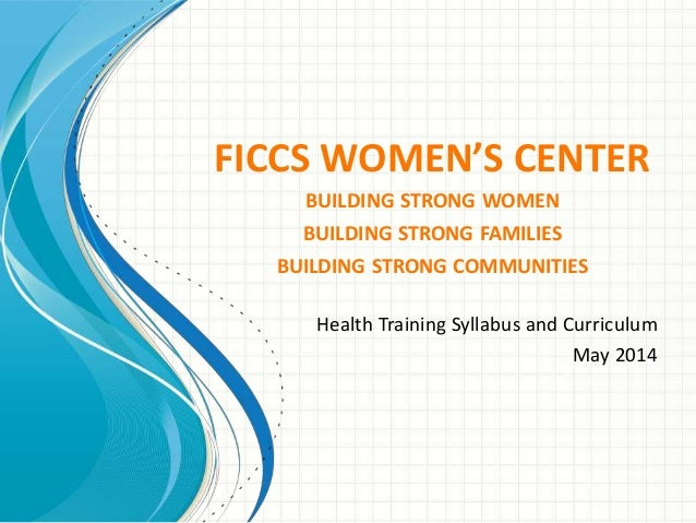FICCS WOMEN'S CENTER BUILDING STRONG WOMEN BUILDING STRONG FAMILIES BUILDING STRONG COMMUNITIES Health Training Syllabus a...