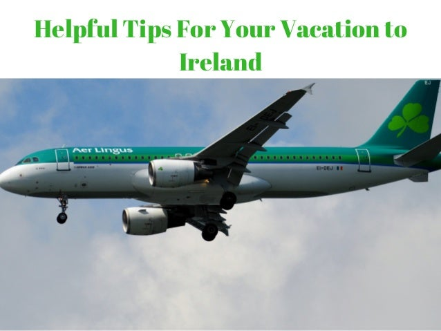 Helpful Tips For Your Vacation to Ireland