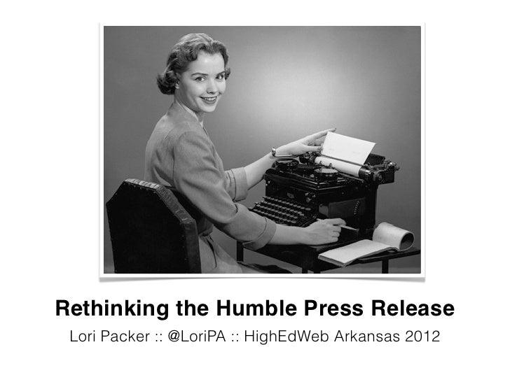 Rethinking the Humble Press Release Lori Packer :: @LoriPA :: HighEdWeb Arkansas 2012