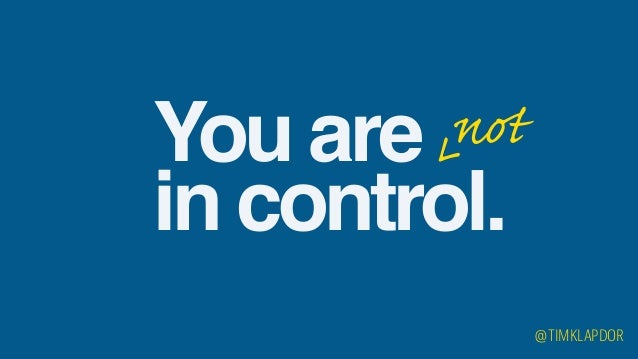 You are in control. @TIMKLAPDOR