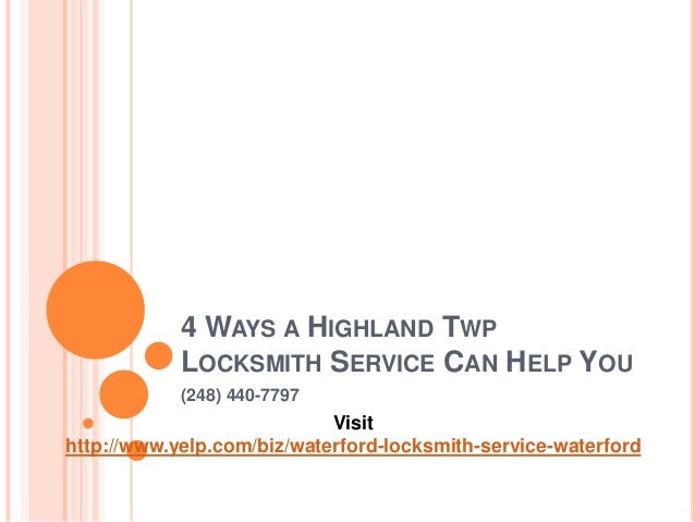 4 WAYS A HIGHLAND TWP  LOCKSMITH SERVICE CAN HELP YOU  (248) 440-7797  Visit  http://www.yelp.com/biz/waterford-locksmith-...