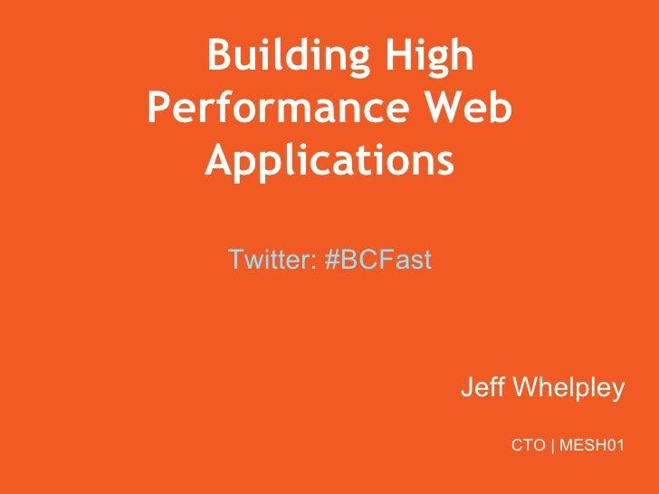 Building HighPerformance Web  Applications   Twitter: #BCFast                      Jeff Whelpley                         C...