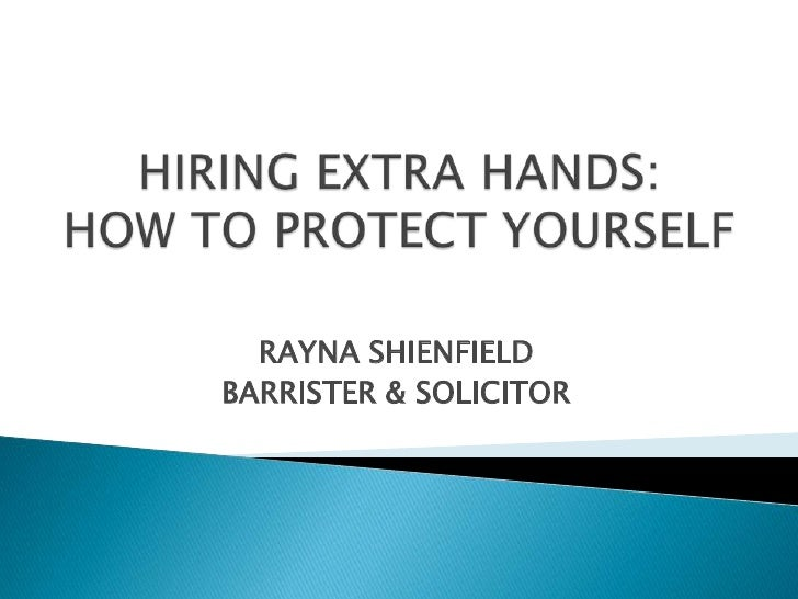 Hiring Extra Hands: How to Protect yourself<br />RAYNA SHIENFIELD    <br />BARRISTER & SOLICITOR<br />