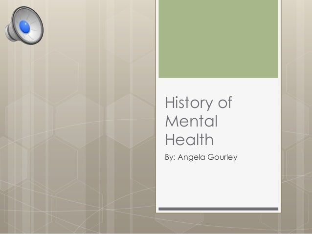 History of Mental Health By: Angela Gourley