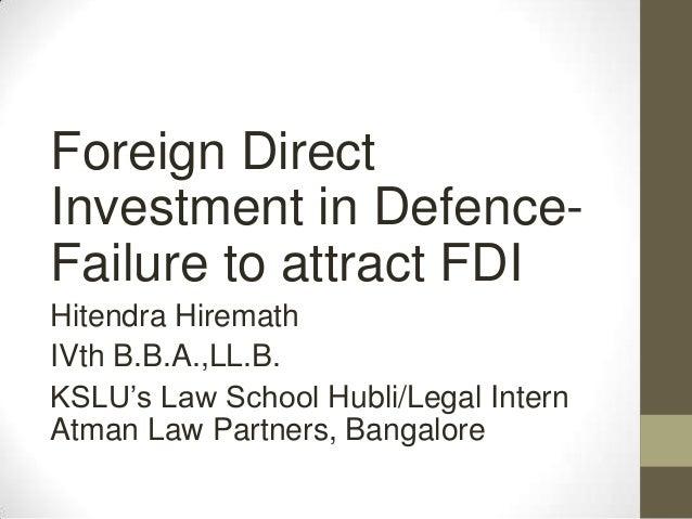 Foreign Direct Investment in Defence- Failure to attract FDI Hitendra Hiremath IVth B.B.A.,LL.B. KSLU's Law School Hubli/L...