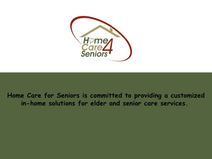 Home Care for Seniors is committed to providing a customized in-home solutions for elder and senior care services.