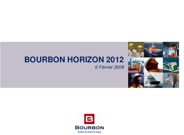 BOURBON HORIZON 2012 6 Février 2008
