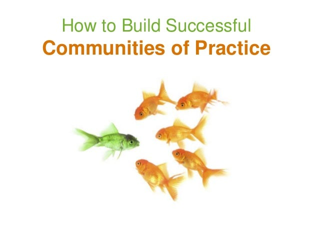 How to Build SuccessfulCommunities of Practice