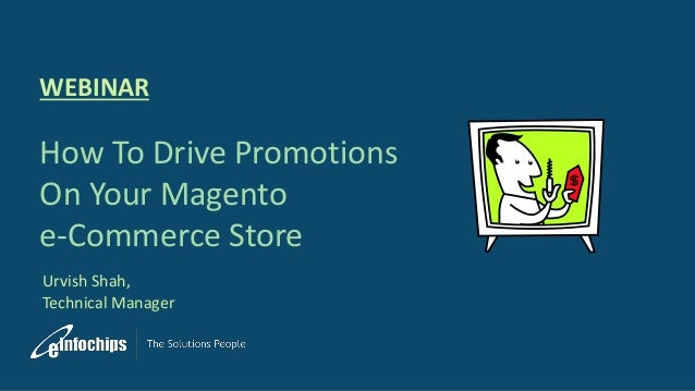 Urvish Shah, Technical Manager WEBINAR How To Drive Promotions On Your Magento e-Commerce Store