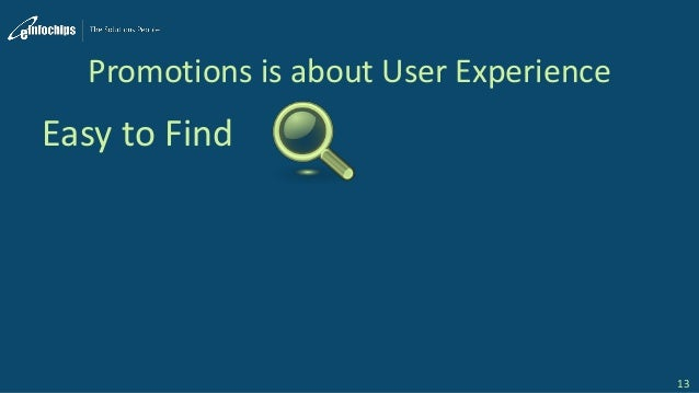Promotions is about User Experience Easy to Find 13