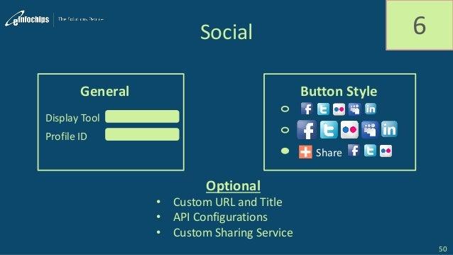 Social 6 General Display Tool Profile ID Button Style 50 Optional • Custom URL and Title • API Configurations • Custom Sha...