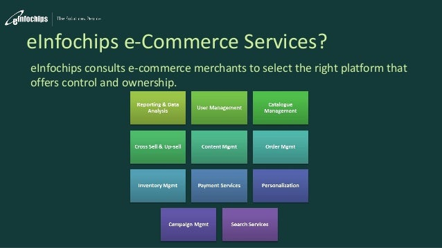 eInfochips e-Commerce Services? eInfochips consults e-commerce merchants to select the right platform that offers control ...