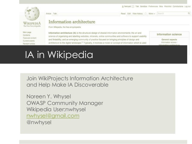 IA in Wikipedia Join WikiProjects Information Architecture and Help Make IA Discoverable Noreen Y. Whysel OWASP Community ...