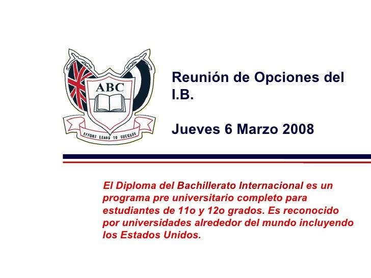 <ul><ul><li>El Diploma del  Bachillerato Internacional  es un programa pre universitario completo para estudiantes de 11o ...