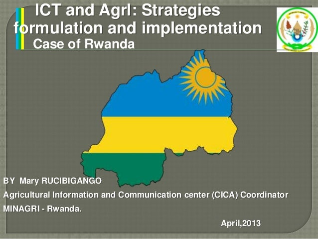 ICT and Agrl: Strategiesformulation and implementationCase of RwandaBY Mary RUCIBIGANGOAgricultural Information and Commun...