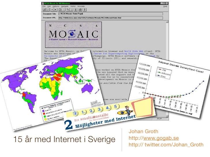 Johan Groth 15 år med Internet i Sverige   http://www.gogab.se                                http:// twitter.com/Johan_Gr...