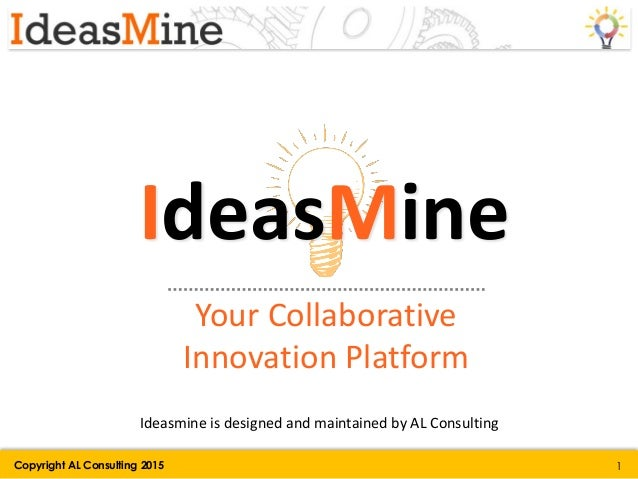 IdeasMine Your Collaborative Innovation Platform Ideasmine is designed and maintained by AL Consulting Copyright AL Consul...
