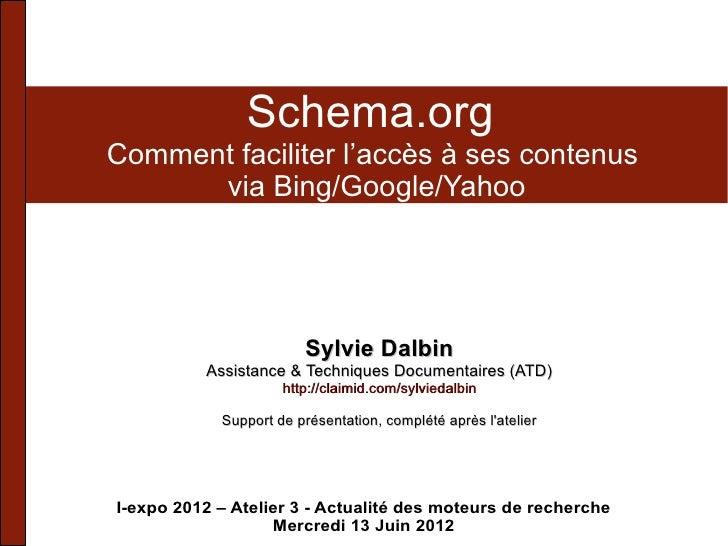 Schema.orgComment faciliter l'accès à ses contenus      via Bing/Google/Yahoo                         Sylvie Dalbin     ...