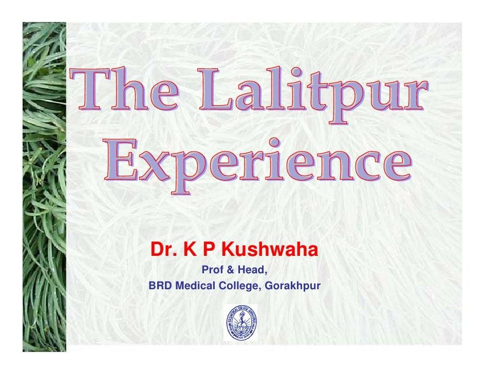 Dr. K P Kushwaha         Prof & Head, BRD Medical College, Gorakhpur