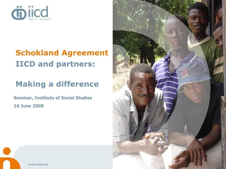 <ul><li>Schokland Agreement </li></ul><ul><li>IICD and partners:   </li></ul><ul><li>Making a difference </li></ul>Seminar...