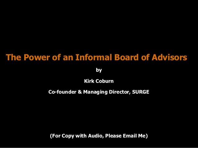 The Power of an Informal Board of Advisors                           by                       Kirk Coburn         Co-found...