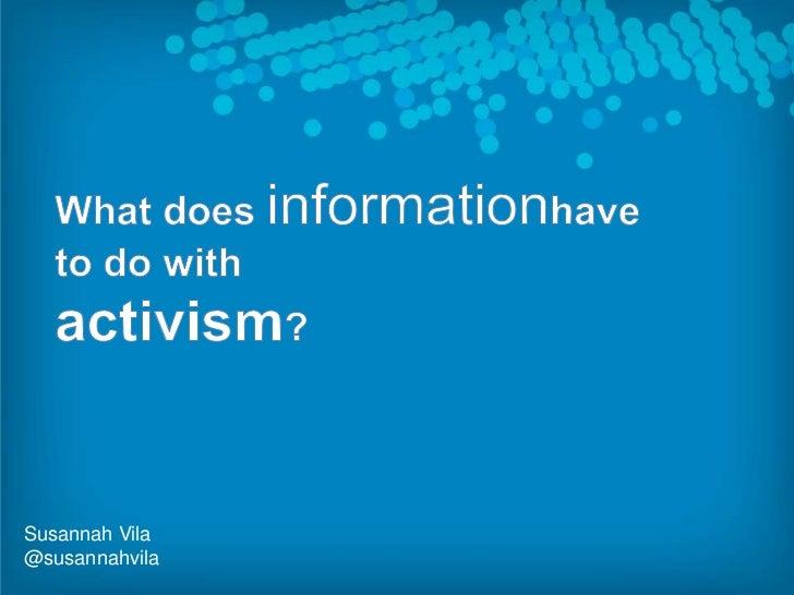 What does informationhave to do with <br />activism?<br />Susannah Vila<br />@susannahvila<br />