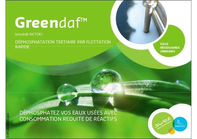 1 DÉPHOSPHATEZ VOS EAUX USÉES AVEC CONSOMMATION REDUITE DE RÉACTIFS Greendaf™ (procédé RICTOR) EAUX RÉSIDUAIRES URBAINES P...
