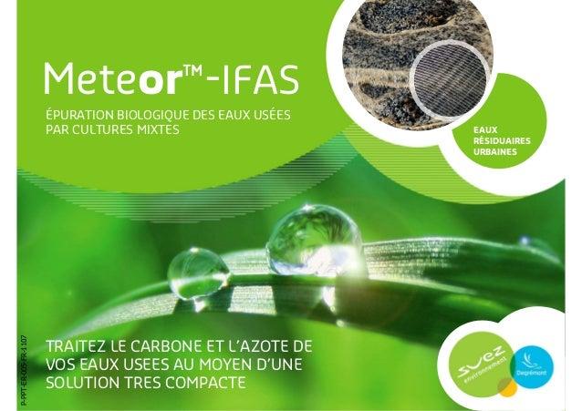 Meteor™-IFASÉPURATION BIOLOGIQUE DES EAUX USÉESPAR CULTURES MIXTESTRAITEZ LE CARBONE ET L'AZOTE DEVOS EAUX USEES AU MOYEN ...
