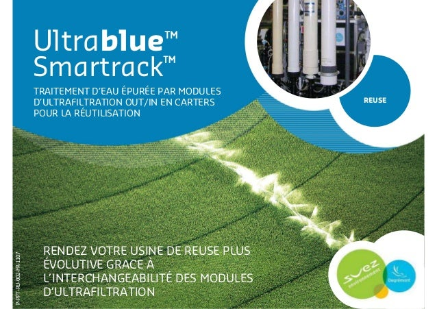 Ultrablue™ Smartrack™ RENDEZ VOTRE USINE DE REUSE PLUS ÉVOLUTIVE GRACE À L'INTERCHANGEABILITÉ DES MODULES D'ULTRAFILTRATIO...