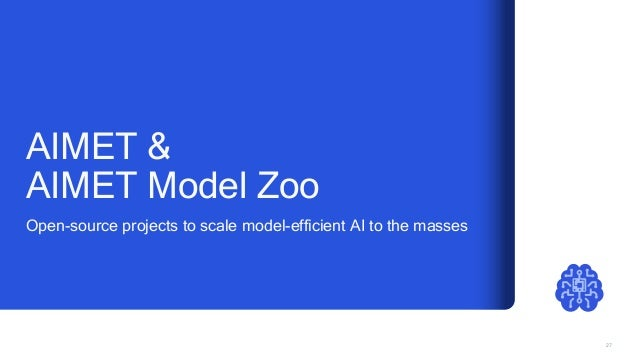 27 Open-source projects to scale model-efficient AI to the masses AIMET & AIMET Model Zoo