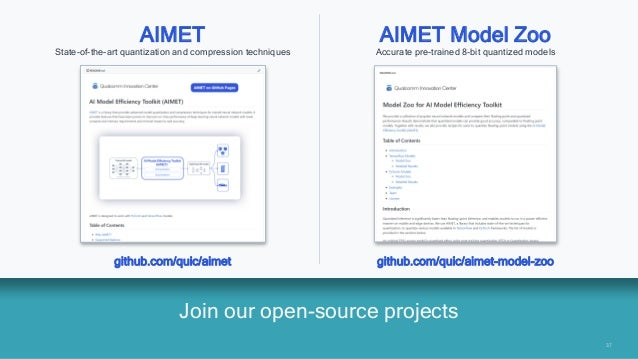 37 37 Join our open-source projects AIMET State-of-the-art quantization and compression techniques github.com/quic/aimet A...