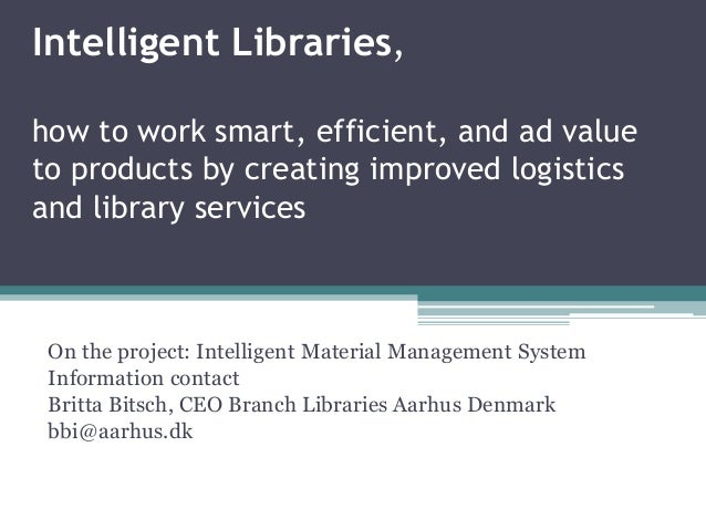 Intelligent Libraries, how to work smart, efficient, and ad value to products by creating improved logistics and library s...