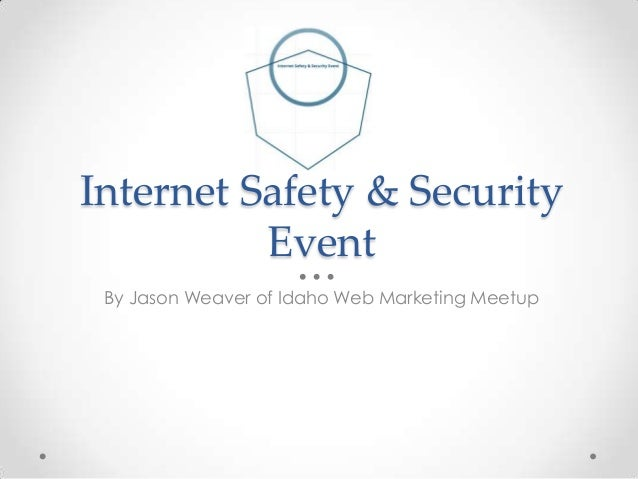 Internet Safety & Security          Event By Jason Weaver of Idaho Web Marketing Meetup