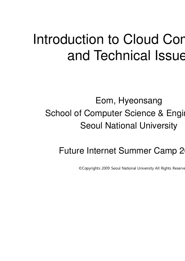 Introduction to Cloud Computing      and Technical Issues             Eom, Hyeonsang School of Computer Science & Engineer...