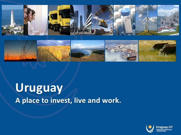 UruguayA place to invest, live and work.