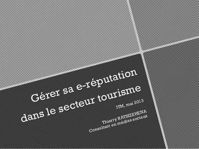 Gérer sa e-réputationdans le secteur tourismeITM, mai 2013Thierry RATSIZEHENAConsultant en médias sociaux