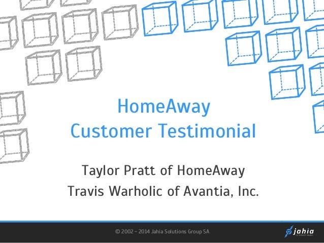 HomeAway Customer Testimonial Taylor Pratt of HomeAway Travis Warholic of Avantia, Inc. © 2002 - 2014 Jahia Solutions Grou...