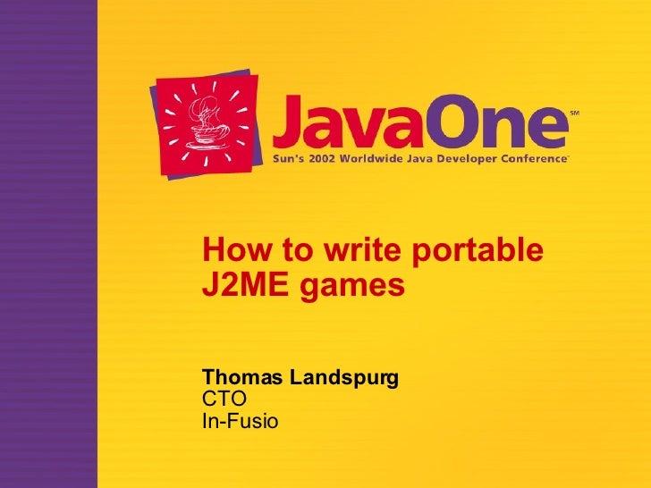 How to write portable J2ME games Thomas Landspurg CTO In-Fusio