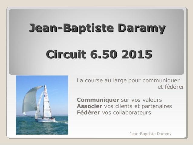 JJeeaann--BBaappttiissttee DDaarraammyy  CCiirrccuuiitt 66..5500 22001155  La course au large pour communiquer  et fédérer...