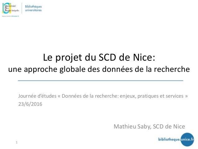 Le projet du SCD de Nice: une approche globale des données de la recherche Mathieu Saby, SCD de Nice Journée d'études « Do...