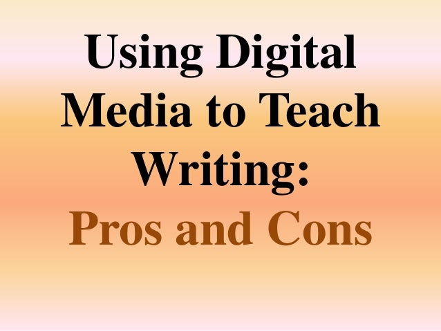 Using Digital Media to Teach Writing: Pros and Cons