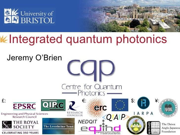 <ul><li>Integrated quantum photonics </li></ul>Jeremy O'Brien NEDQIT € : £: $: ¥: