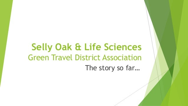 Selly Oak & Life Sciences Green Travel District Association The story so far…