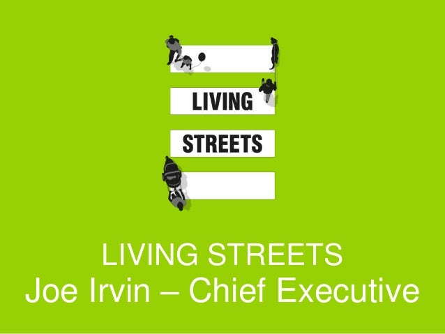 LIVING STREETS Joe Irvin – Chief Executive