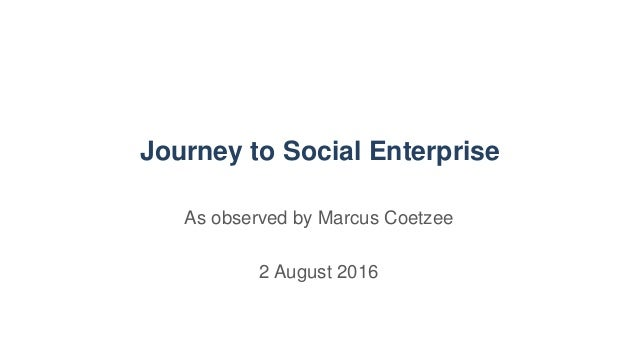 Journey to Social Enterprise As observed by Marcus Coetzee 2 August 2016