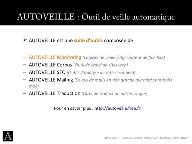 AUTOVEILLE : Outil de veille automatique  AUTOVEILLE est une suite d'outils composée de : – – – –  AUTOVEILLE Monitoring ...