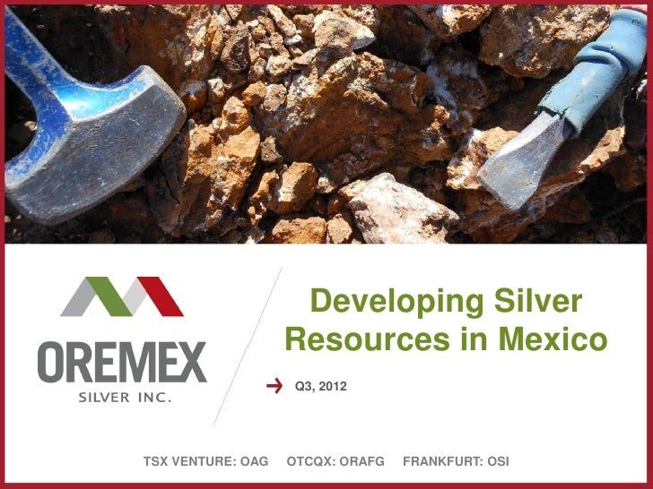 Developing Silver                   Resources in Mexico                    Q3, 2012TSX VENTURE: OAG   OTCQX: ORAFG   FRANK...