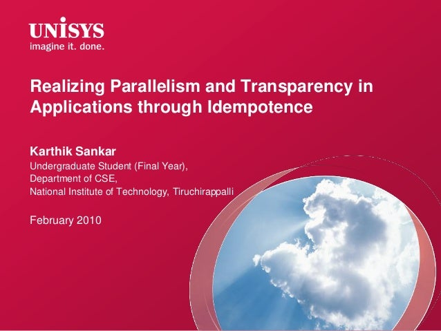 Realizing Parallelism and Transparency in Applications through Idempotence Karthik Sankar Undergraduate Student (Final Yea...